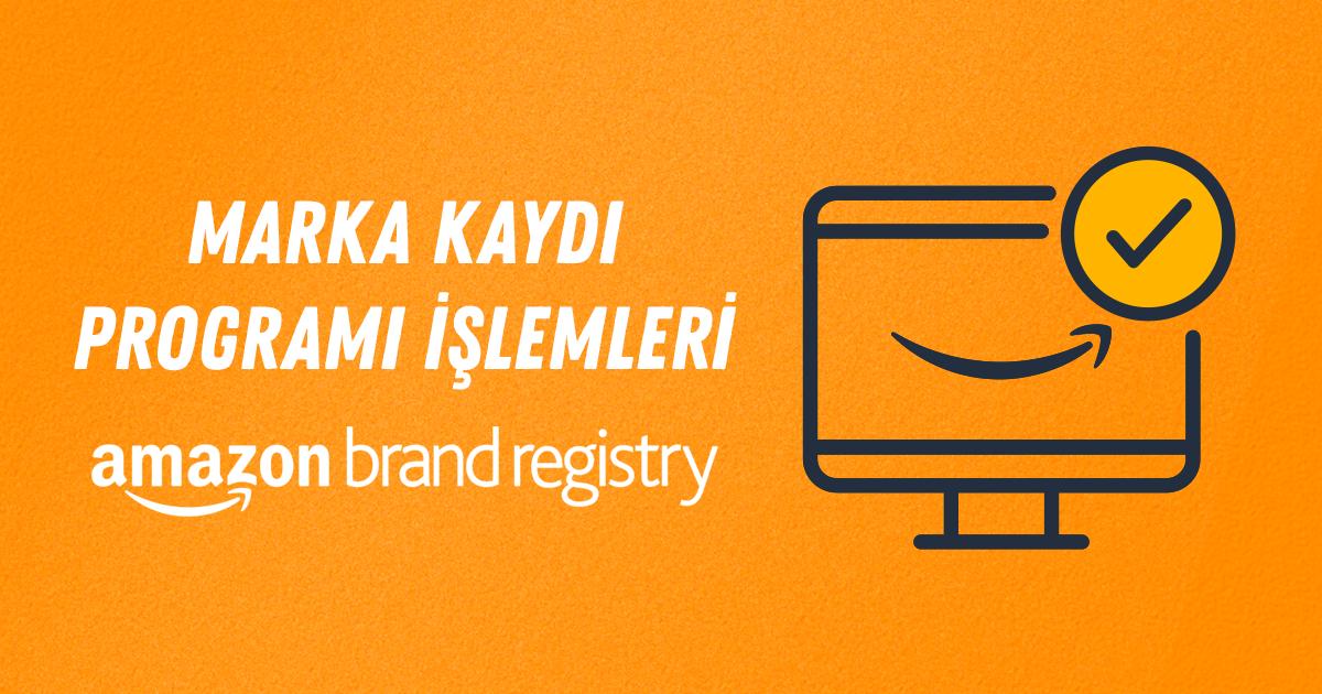 Amazon.com Brand Registry (Marka Kaydı Programı) İşlemleri