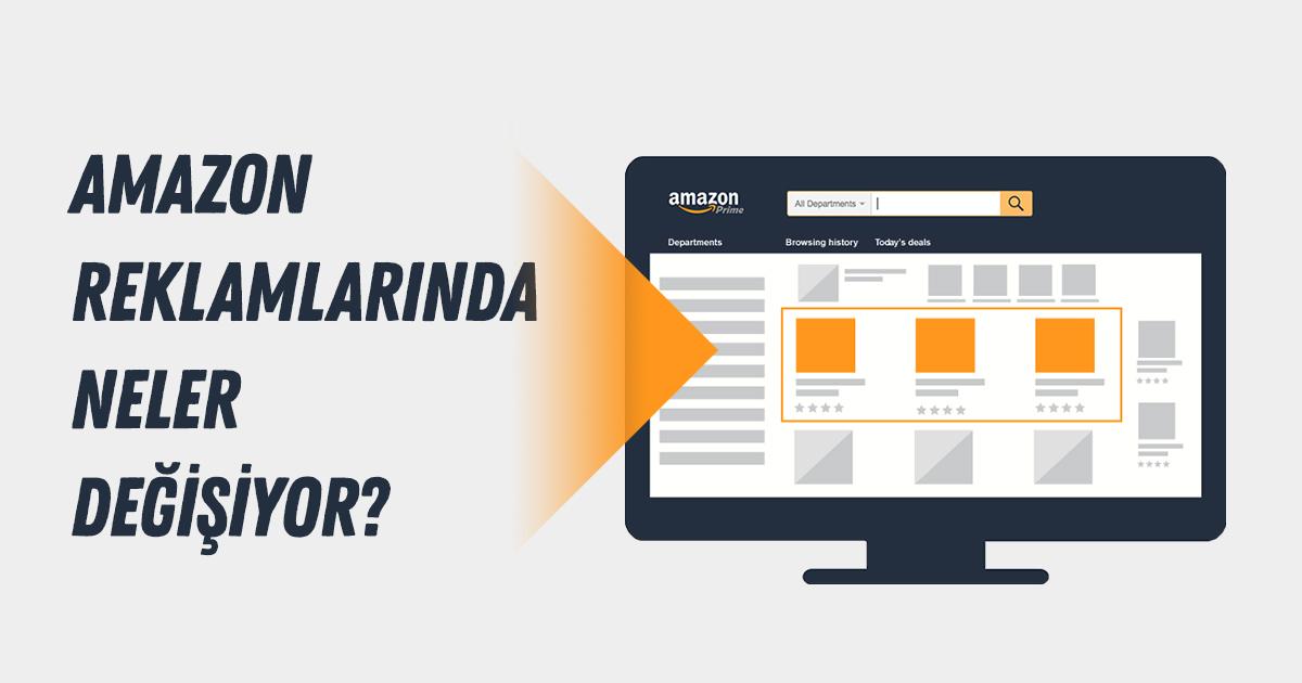 Amazon Reklamlamasındaki Değişikliklerden Haberiniz Var mı?