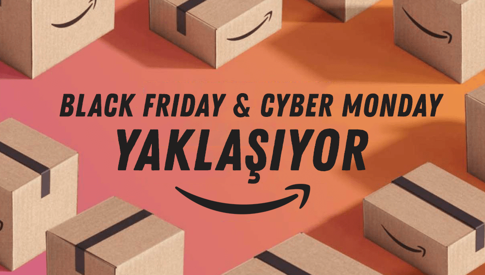 Black Friday ve Cyber ​​Monday Yaklaşıyor!
